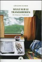 Couverture du livre « Seule sur le Transsibérien ; de Moscou à Vladivostok » de Geraldine Dunbar aux éditions Transboreal