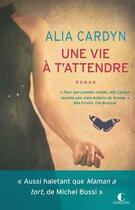 Couverture du livre « Une vie à t'attendre » de Alia Cardyn aux éditions Charleston