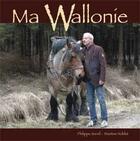 Couverture du livre « Ma Wallonie » de Philippe Soreil aux éditions Renaissance Du Livre