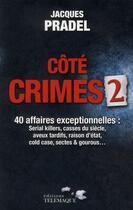 Couverture du livre « Côté crimes t.2 ; 40 affaires exceptionnelles » de Jacques Pradel aux éditions Telemaque