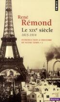 Couverture du livre « Introduction à l'histoire de notre temps t.2 ; le XIXe siècle 1815-1914 » de Rene Remond aux éditions Points