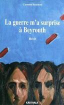 Couverture du livre « La guerre m'a surprise à Beyrouth : récit » de Carmen Boustani aux éditions Karthala