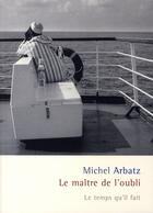 Couverture du livre « Le maître de l'oubli » de Michel Arbatz aux éditions Le Temps Qu'il Fait