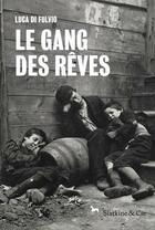 Couverture du livre « Le gang des rêves » de Luca Di Fulvio aux éditions Slatkine Et Cie
