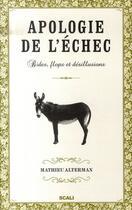 Couverture du livre « Apologie de l'échec ; bides, flops et désillusions » de Mathieu Alterman aux éditions Scali