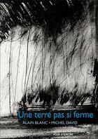 Couverture du livre « Une Terre Pas Si Ferme » de Alain Blanc aux éditions Voix D'encre