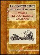 Couverture du livre « La Coutellerie Des Origines A Nos Jours T.1 La Coutellerie Ancienne » de Camille Page aux éditions Emotion Primitive