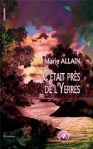 Couverture du livre « C'était près de l'Yerres » de Marie Allain aux éditions Ex Aequo