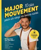 Couverture du livre « Major mouvement ; 10 clés pour un corps en bonne santé ; un super kiné pour vous aider ! » de Major Mouvement aux éditions Marabout