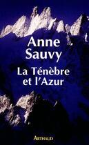 Couverture du livre « La tenebre et l'azur » de Anne Sauvy aux éditions Arthaud
