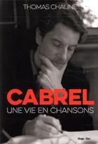 Couverture du livre « Francis Cabrel ; une vie en chansons » de Thomas Chaline aux éditions Hugo Document
