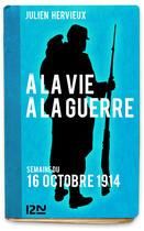 Couverture du livre « À la vie, à la guerre - 16 octobre 1914 » de Julien Hervieux aux éditions 12-21