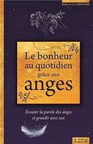 Couverture du livre « Le bonheur au quotidien grâce aux anges ; écouter la parole des anges et grandir avec eux » de Marie Abraham et Luc Abraham aux éditions Trajectoire