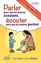 Couverture du livre « Parler pour que les enfants écoutent ; écouter pour que les enfants parlent » de Adele Faber et Elaine Mazlish aux éditions Aux Editions Du Phare