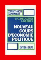 Couverture du livre « Nouveau cours d'économie politique t.1 ; cours » de Jean Gadrey et Jean-Claude Delaunay aux éditions Cujas