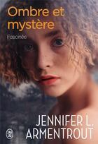 Couverture du livre « Ombre et mystère T.3 ; fascinée » de Jennifer L. Armentrout aux éditions J'ai Lu