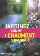 Couverture du livre « Jardinez comme a chaumont-sur-loire » de Jean-Paul Pigeat aux éditions Kubik