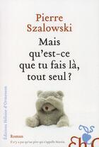 Couverture du livre « Mais qu'est-ce que tu fais là, tout seul ? » de Pierre Szalowski aux éditions Heloise D'ormesson