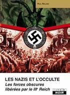 Couverture du livre « Les nazis et l'occulte ; les forces obscures libérées par le IIIe Reich » de Paul Roland aux éditions Camion Blanc