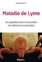 Couverture du livre « Maladie de Lyme ; les symptômes pour la reconnaître, les réflexes en cas de piqûre » de Helene Petit aux éditions Alpen