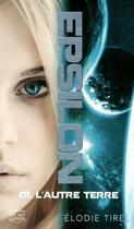 Couverture du livre « Epsilon T.1 ; l'autre Terre » de Elodie Tirel aux éditions Michel Quintin