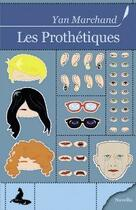 Couverture du livre « Les prothétiques » de Yan Marchand aux éditions Griffe D'encre