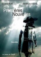 Couverture du livre « Premières nouvelles » de Sylvain Bois et Benedicte Krebs aux éditions La Lampe De Chevet