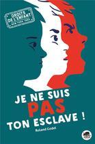 Couverture du livre « Je ne suis pas ton esclave ! » de Roland Godel aux éditions Oskar