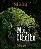 Couverture du livre « Moi, Cthulhu » de Neil Gaiman aux éditions La Clef D'argent