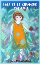 Couverture du livre « Lola et le charmeur d'oiseaux » de Marie-Helene Lafond aux éditions Verte Plume