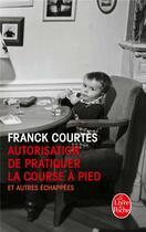 Couverture du livre « Autorisation de pratiquer la course à pied et autres échappées » de Franck Courtes aux éditions Lgf