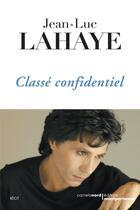 Couverture du livre « Classé confidentiel » de Jean-Luc Lahaye aux éditions Carnets Nord