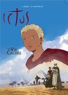 Couverture du livre « Ictus t.3 ; la vie cachée » de Bruno Martineau et Luc Borza aux éditions Maria Valtorta