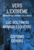 Couverture du livre « Vers l'extrême ; extension des domaines de la droite » de Luc Boltanski et Arnaud Esquerre aux éditions Dehors