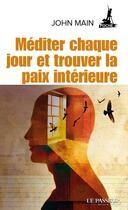 Couverture du livre « Méditer chaque jour et trouver la paix intérieure » de John Main aux éditions Le Passeur