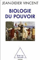 Couverture du livre « Biologie du pouvoir » de Jean-Didier Vincent aux éditions Odile Jacob