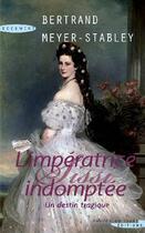Couverture du livre « L'impératrice indomptée Sissi ; un destin tragique » de Bertrand Meyer-Stabley aux éditions Succes Du Livre