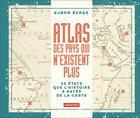 Couverture du livre « Atlas des pays qui n'existent plus ; 50 Etats que l'histoire a rayés de la carte » de Bjorn Berge aux éditions Autrement