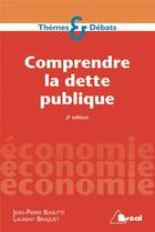 Couverture du livre « Comprendre la dette publique (2e édition) » de Laurent Braquet et Jean-Pierre Biasutti aux éditions Breal