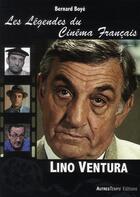 Couverture du livre « Les légendes du cinéma français : Lino Ventura » de Bernard Boye aux éditions Autres Temps