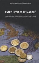 Couverture du livre « Entre l'Etat et le marché ; l'information et l'intelligence économique en France » de Sebastien Laurent aux éditions Nouveau Monde