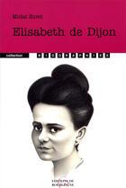 Couverture du livre « Elisabeth de dijon » de Michel Huvet aux éditions Editions De Bourgogne