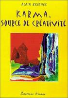 Couverture du livre « Le Karma Source De Creativite » de Alain Brethes aux éditions Oriane