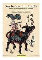 Couverture du livre « Sur le dos d'un buffle ; carnet de voyage poétique au Vietnam » de Philippe Dang-Van-Sung aux éditions Prolegomenes