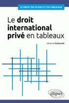 Couverture du livre « Le droit international privé en tableaux » de Johanna Guillaume aux éditions Ellipses Marketing