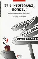 Couverture du livre « Et l'intolérance, bordel ! » de Pierre Zimmer aux éditions Du Palio
