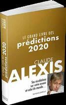 Couverture du livre « Le grand livre des prédictions 2020 » de Claude Alexis aux éditions Exergue