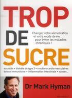 Couverture du livre « Trop de sucre ; changez votre alimentation et votre mode de vie pour éviter les maladies chroniques ! » de Mark Hyman aux éditions Marabout