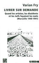 Couverture du livre « Livrer sur demande ; quand les artistes, les dissidents et les Juifs fuyaient les nazis (Marseille 1940-1941) » de Varian Fry aux éditions Agone