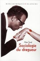Couverture du livre « Sociologie du dragueur » de Alain Soral aux éditions Blanche
